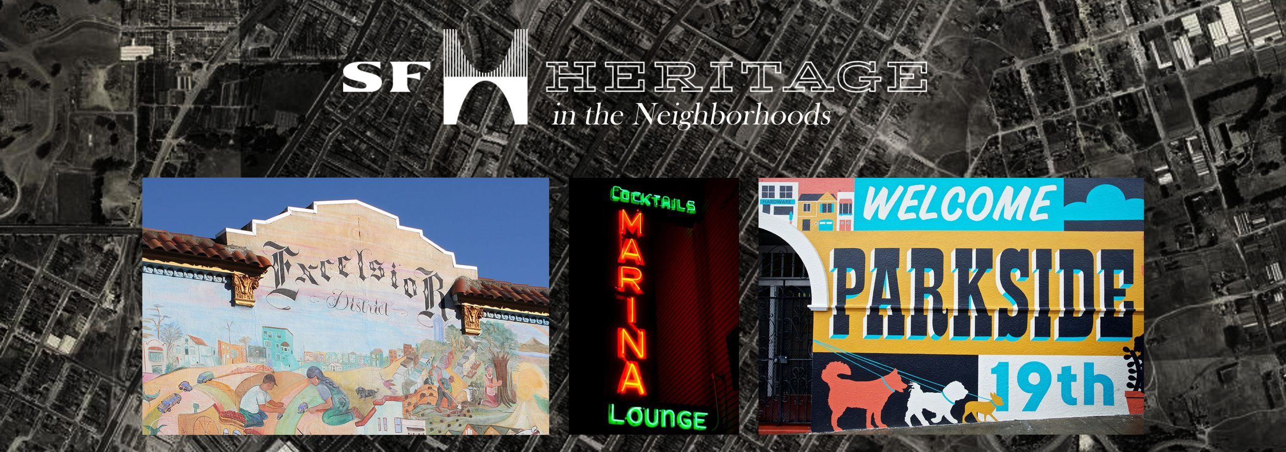"Heritage in the Neighborhoods text, with three images representing the Excelsior (Colorful mural reading ""Excelsior""), Marina (Neon sign reading ""Marina Lounge""), and Parkside Districts (mural reading ""Parkside)."